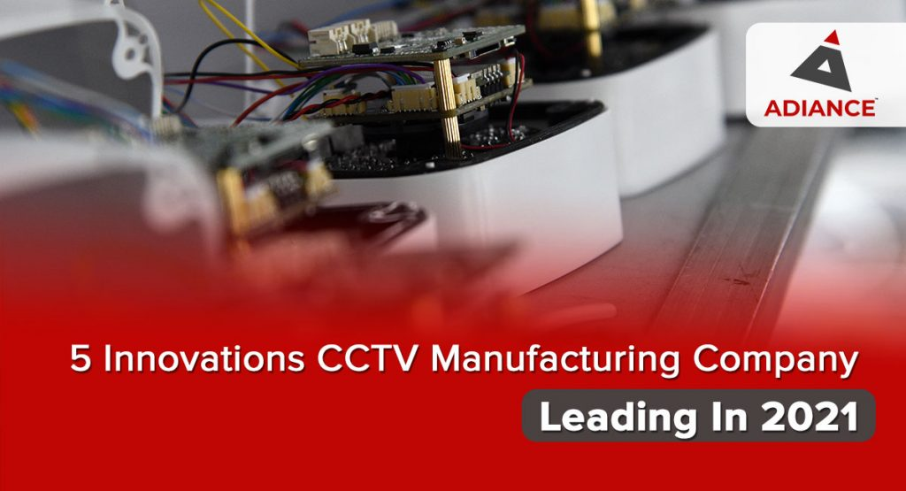 5 Innovations CCTV Manufacturing Company Leading In 2021