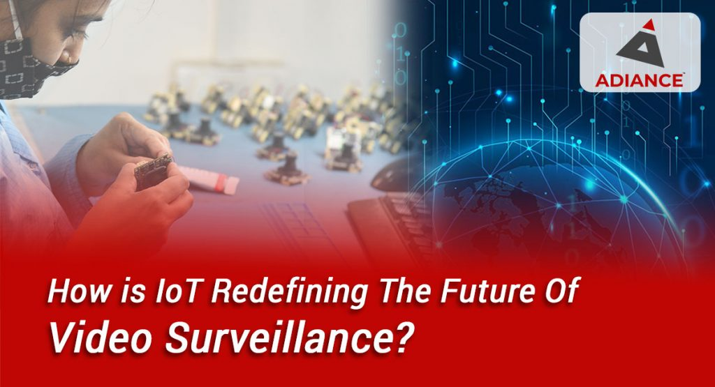 How is IoT Redefining The Future Of Video Surveillance